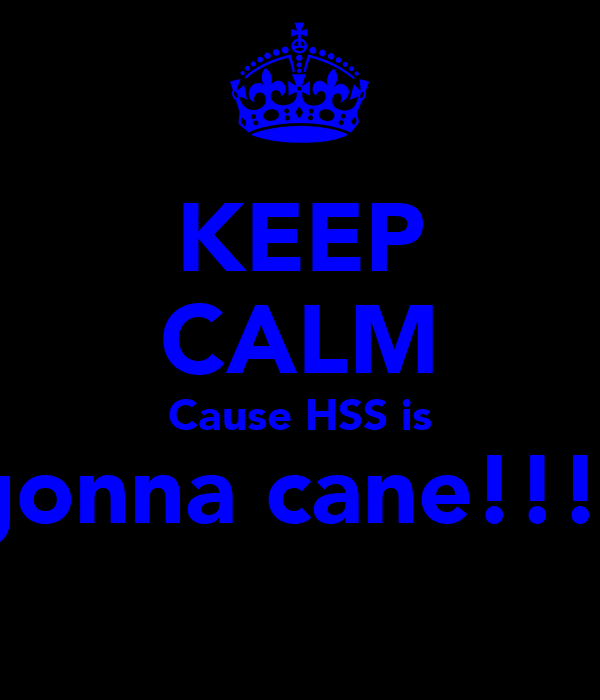 KEEP CALM Cause HSS is gonna cane!!!!