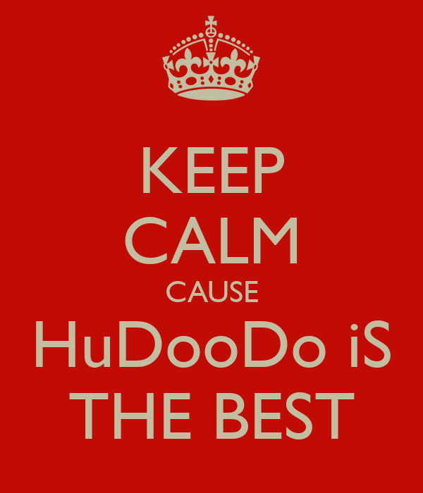 KEEP CALM CAUSE HuDooDo iS THE BEST