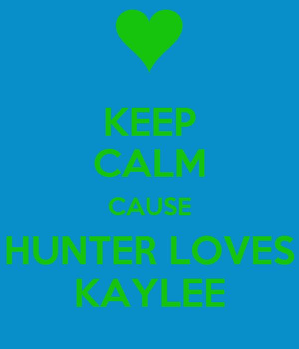 KEEP CALM CAUSE HUNTER LOVES KAYLEE