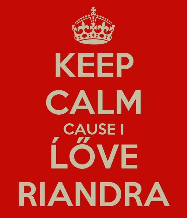 KEEP CALM CAUSE I ĹŐVE RIANDRA