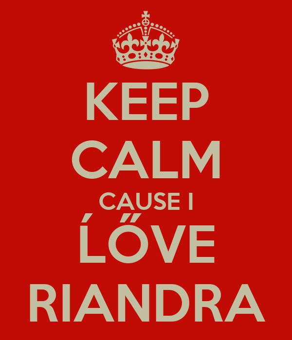 KEEP CALM CAUSE I ĹŐVE RIANDRA