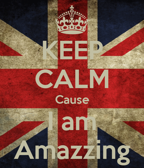 KEEP CALM Cause I am Amazzing