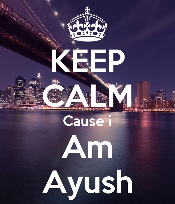 KEEP CALM Cause i Am Ayush