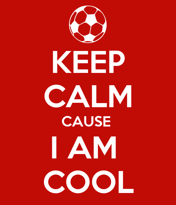 KEEP CALM CAUSE  I AM  COOL
