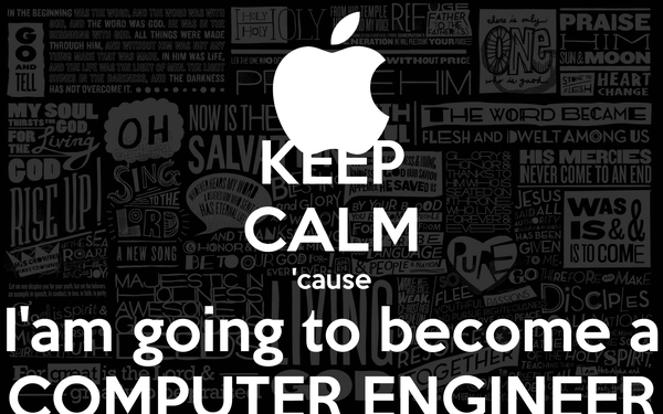 KEEP CALM 'cause I'am going to become a COMPUTER ENGINEER
