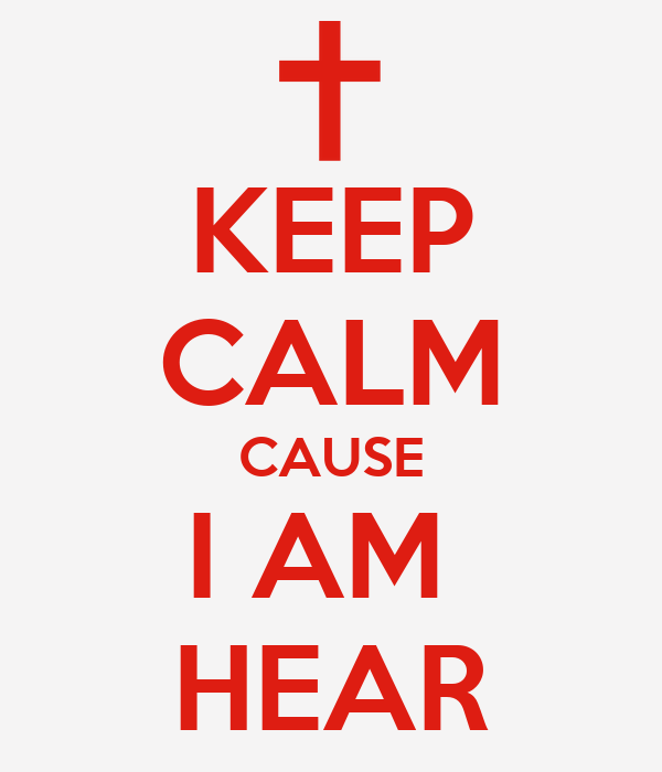 KEEP CALM CAUSE I AM  HEAR