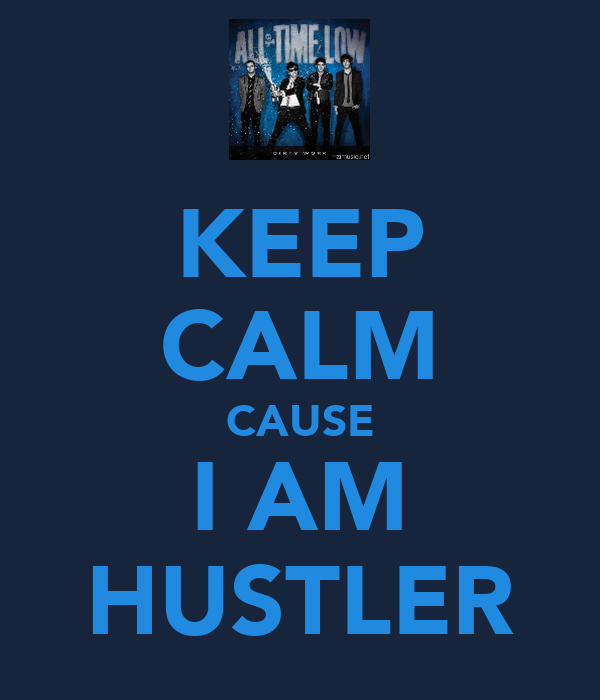 KEEP CALM CAUSE I AM HUSTLER