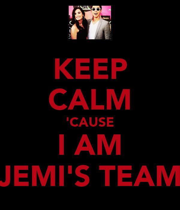 KEEP CALM 'CAUSE I AM JEMI'S TEAM