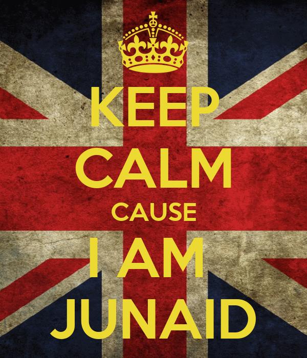KEEP CALM CAUSE I AM  JUNAID