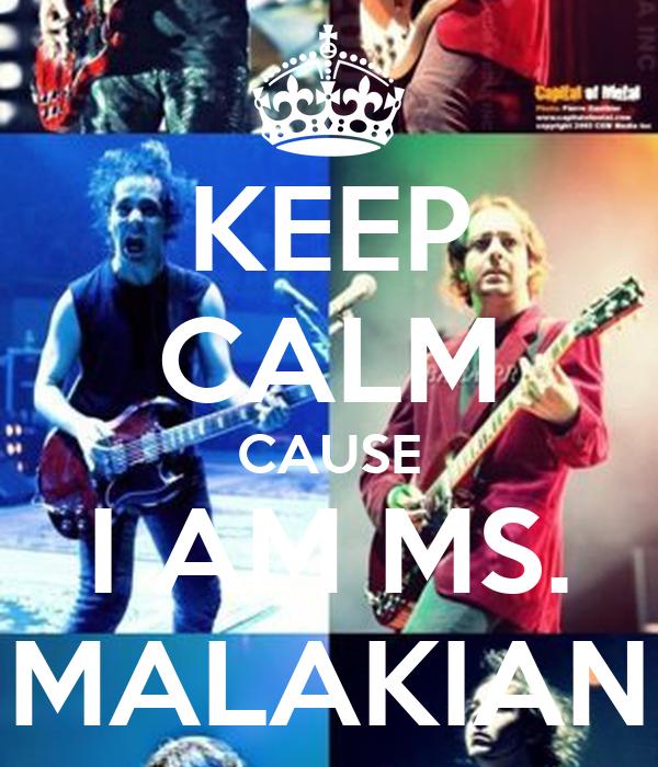 KEEP CALM CAUSE I AM MS. MALAKIAN