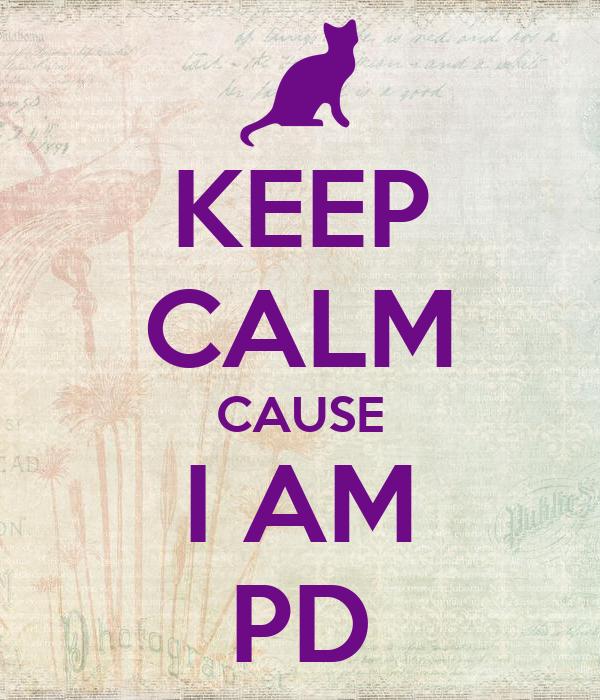 KEEP CALM CAUSE I AM PD