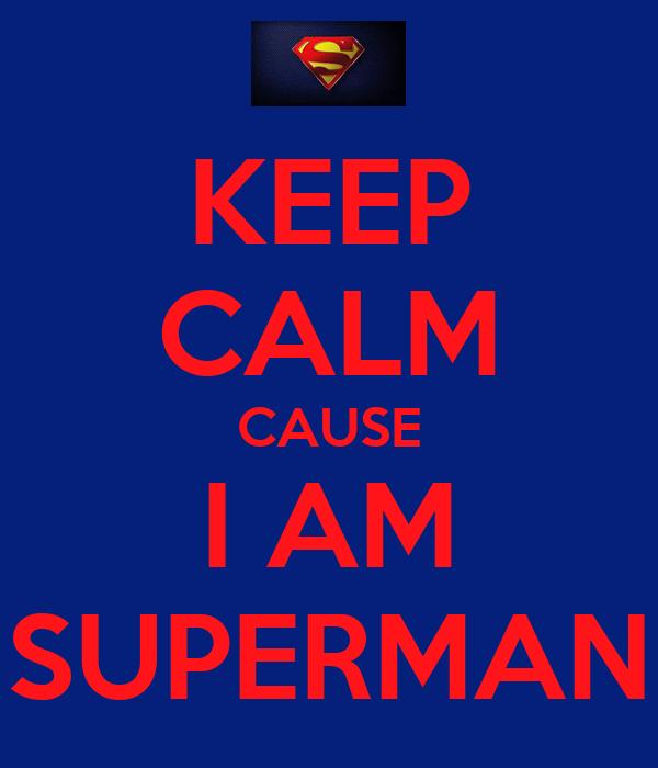 KEEP CALM CAUSE I AM SUPERMAN
