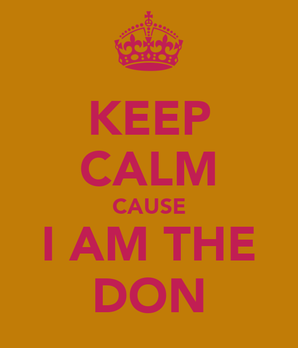KEEP CALM CAUSE I AM THE DON