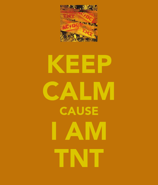 KEEP CALM CAUSE I AM TNT