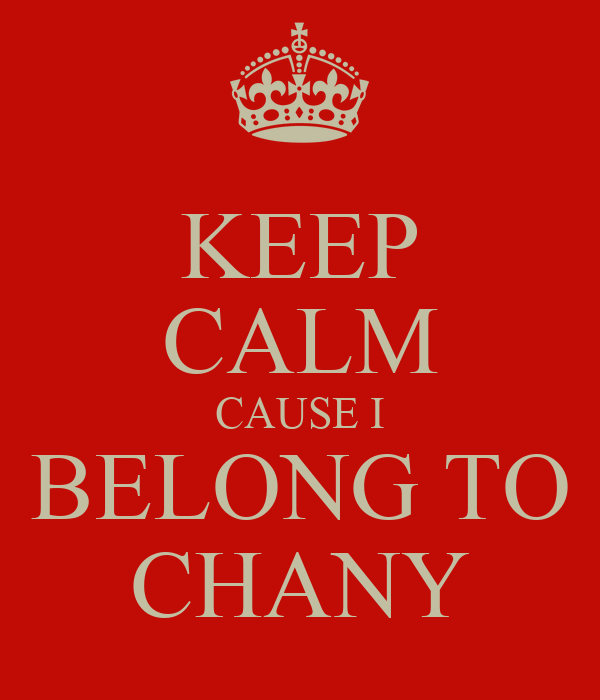KEEP CALM CAUSE I BELONG TO CHANY