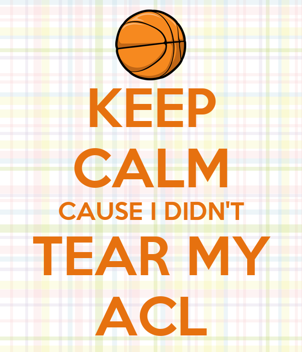 KEEP CALM CAUSE I DIDN'T TEAR MY ACL