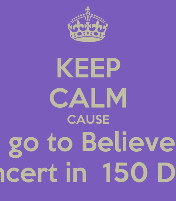 KEEP CALM CAUSE I go to Believe  concert in  150 Days