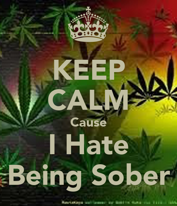 KEEP CALM Cause I Hate Being Sober