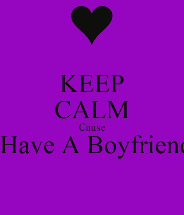 KEEP CALM Cause I Have A Boyfriend