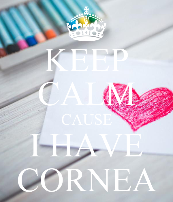 KEEP CALM CAUSE I HAVE CORNEA