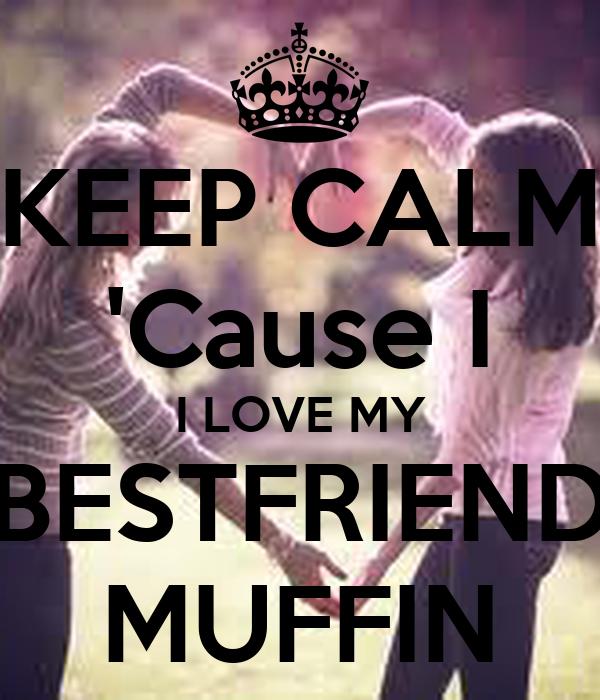 KEEP CALM 'Cause I I LOVE MY BESTFRIEND MUFFIN