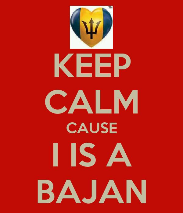 KEEP CALM CAUSE I IS A BAJAN