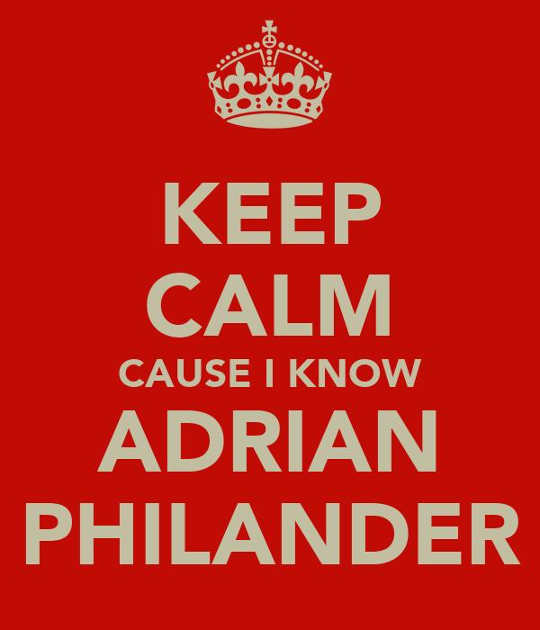 KEEP CALM CAUSE I KNOW ADRIAN PHILANDER
