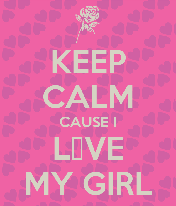 KEEP CALM CAUSE I L♡VE MY GIRL