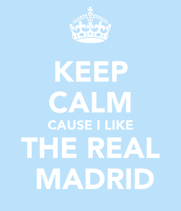KEEP CALM CAUSE I LIKE THE REAL  MADRID