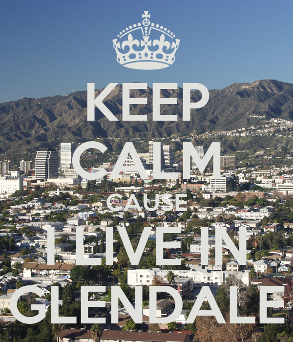 KEEP CALM CAUSE I LIVE IN GLENDALE