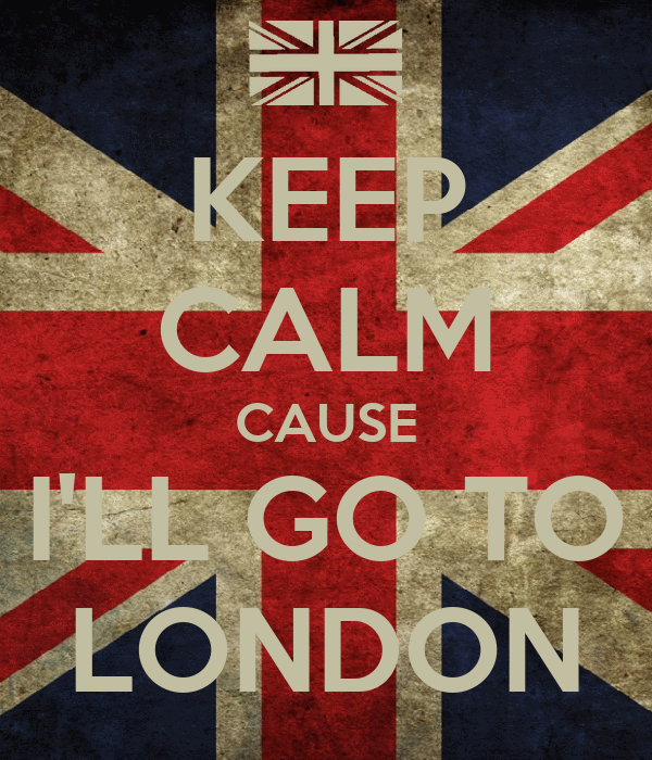 KEEP CALM CAUSE I'LL GO TO LONDON