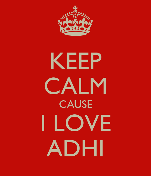 KEEP CALM CAUSE I LOVE ADHI