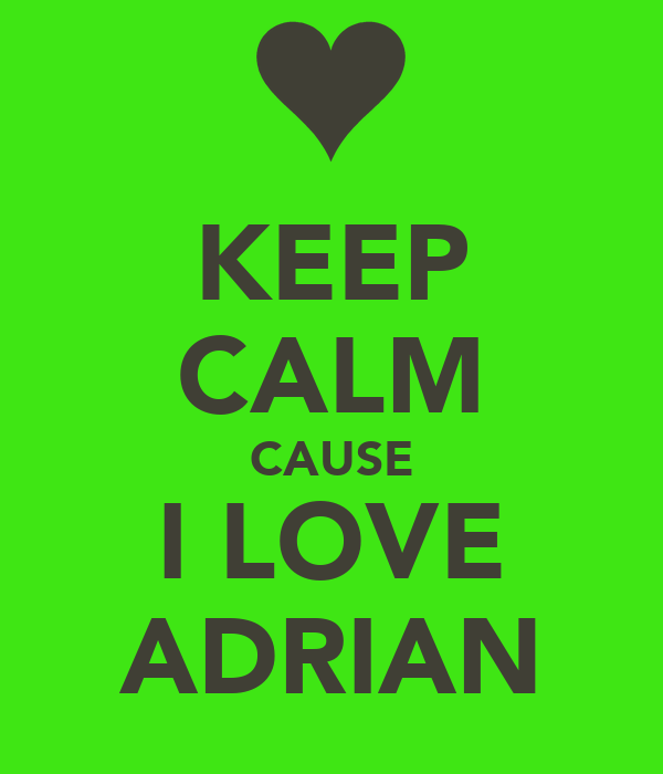 KEEP CALM CAUSE I LOVE ADRIAN