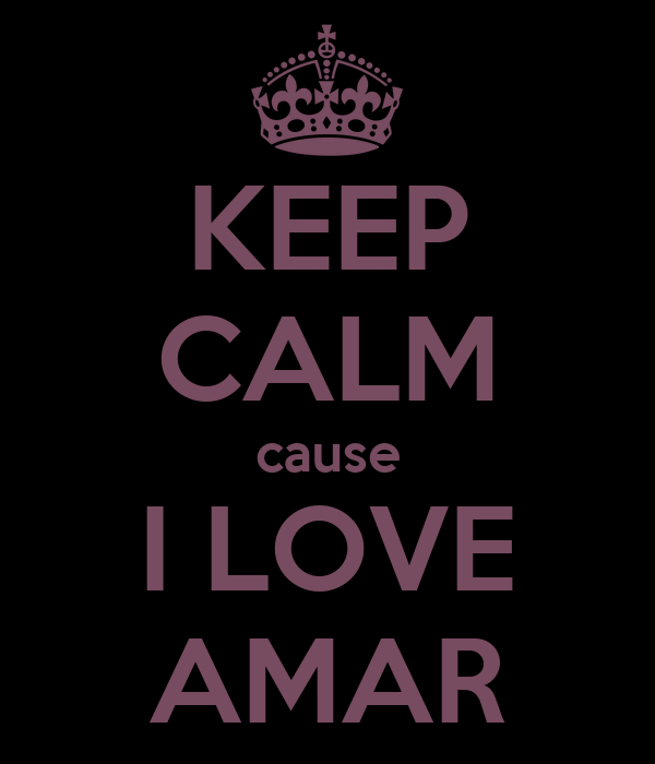 KEEP CALM cause I LOVE AMAR