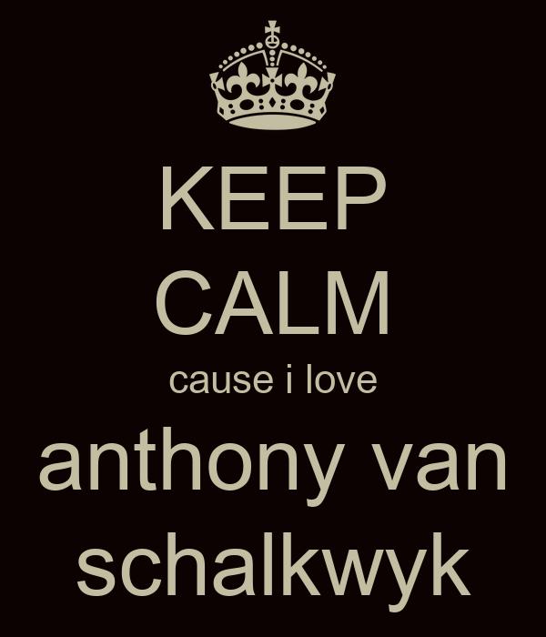 KEEP CALM cause i love anthony van schalkwyk
