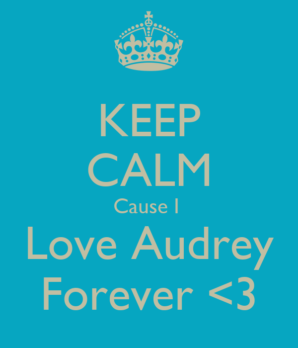 KEEP CALM Cause I  Love Audrey Forever <3