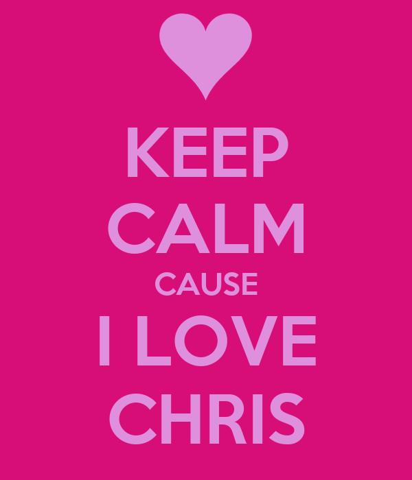KEEP CALM CAUSE I LOVE CHRIS