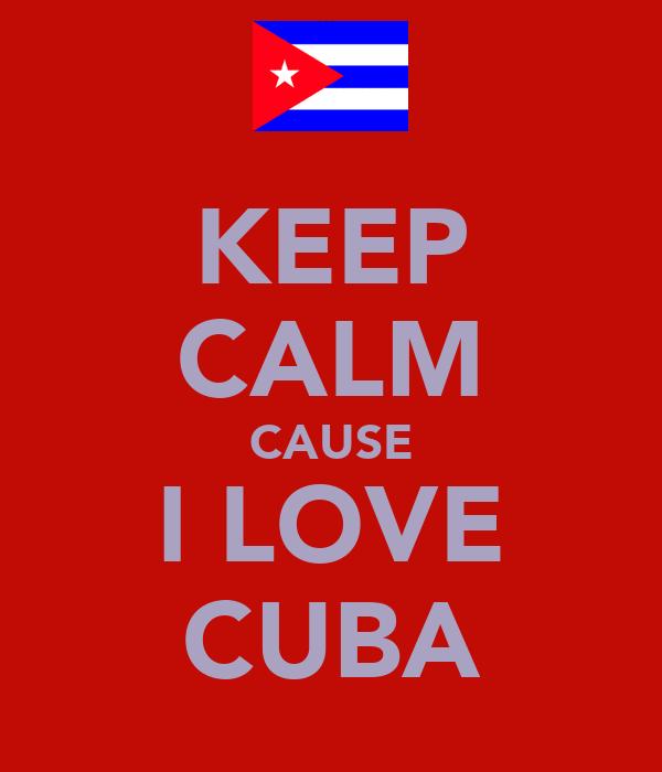 KEEP CALM CAUSE I LOVE CUBA