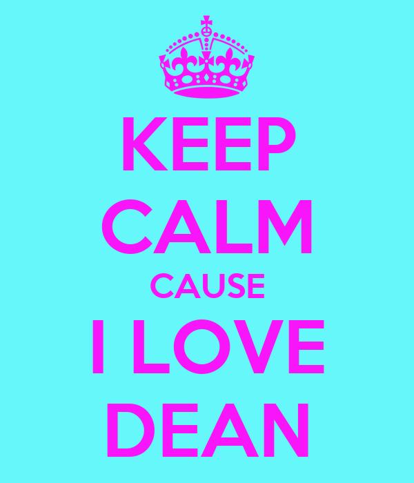 KEEP CALM CAUSE I LOVE DEAN