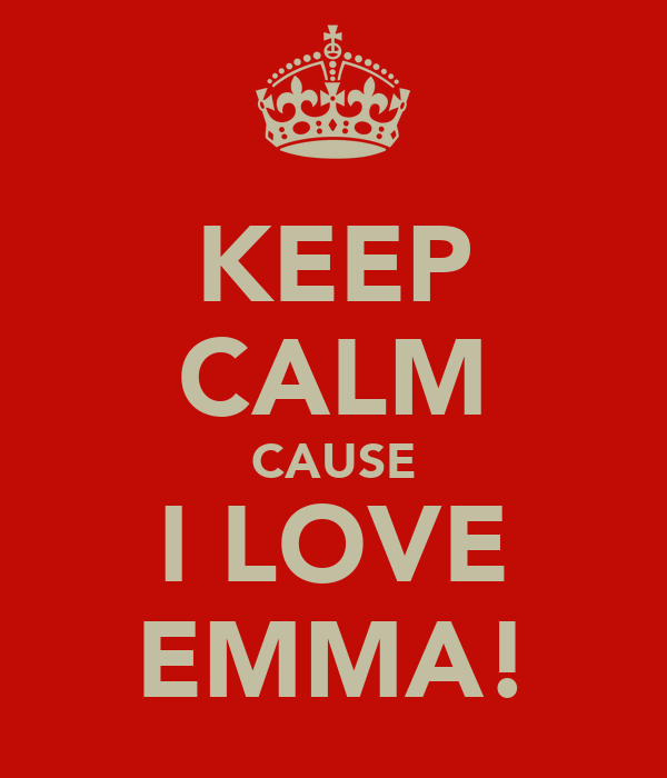 KEEP CALM CAUSE I LOVE EMMA!