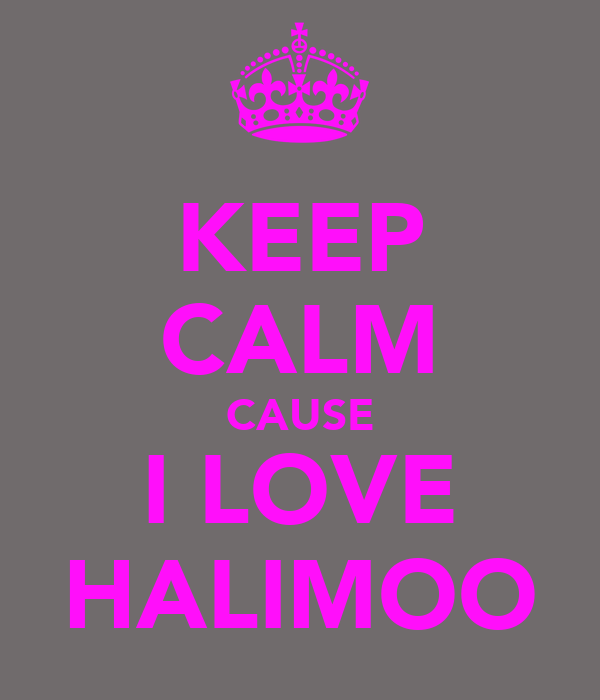 KEEP CALM CAUSE I LOVE HALIMOO