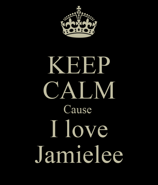 KEEP CALM Cause  I love Jamielee