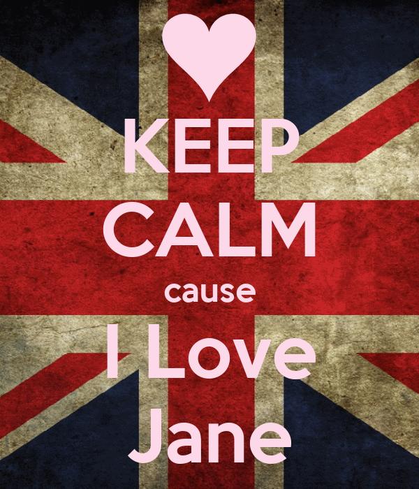 KEEP CALM cause I Love Jane