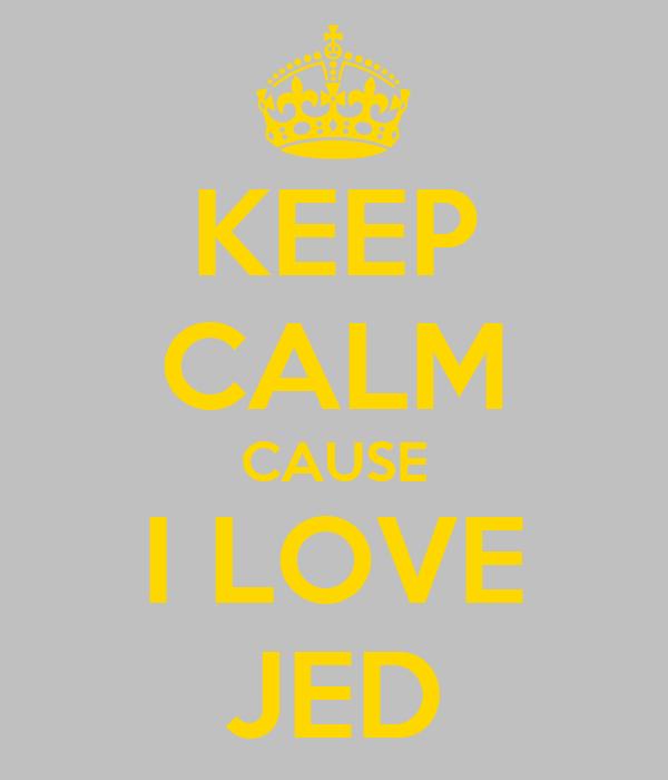 KEEP CALM CAUSE I LOVE JED