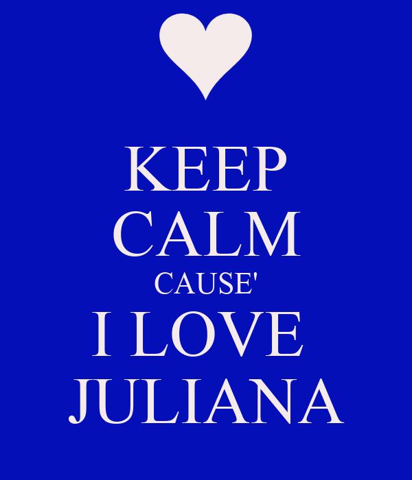 KEEP CALM CAUSE' I LOVE  JULIANA
