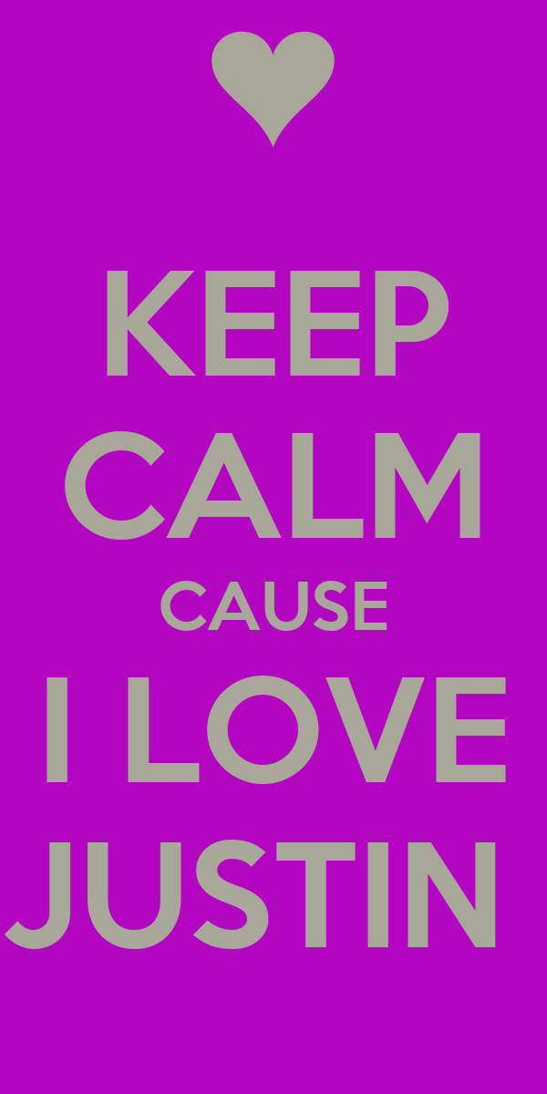 KEEP CALM CAUSE I LOVE JUSTIN