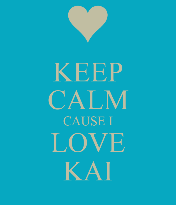 KEEP CALM CAUSE I LOVE KAI