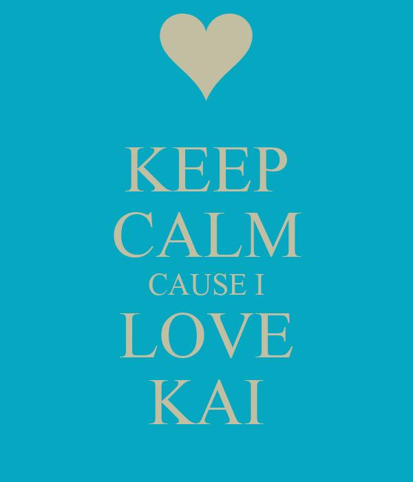 KEEP CALM CAUSE I LOVE KAI