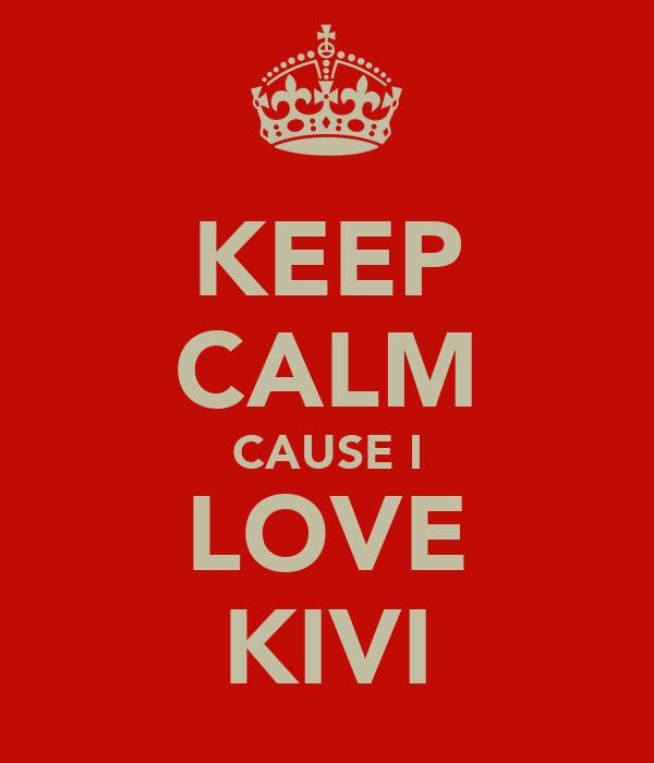 KEEP CALM CAUSE I LOVE KIVI