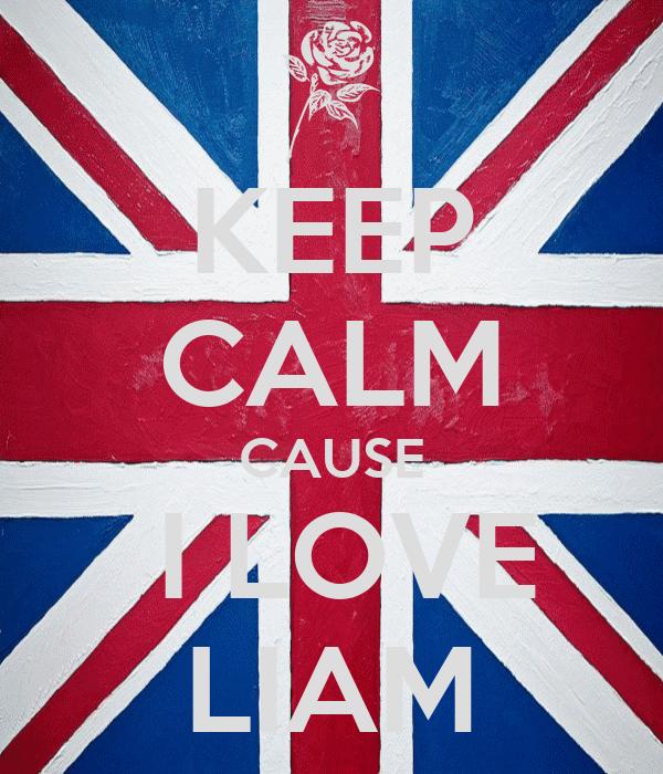 KEEP CALM CAUSE  I LOVE LIAM